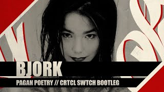 Bjork - Pagan poetry (Crtcl Swtch bootleg)