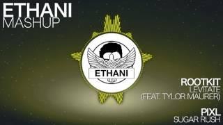 Rootkit - Levitate (feat. Tylor Maurer) VS PIXL - Sugar Rush   [Ethani Mashup]