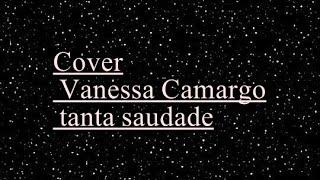 Cover: Vanessa Camargo tanta saudade