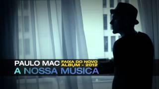 A NOSSA MÚSICA [Preview] - Faixa do Album 2012 - Paulo Mac ®