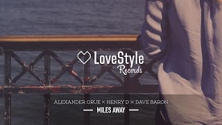 Alexander Orue & Henry D & Dave Baron - Miles Away (Radio Mix) LoveStyle Records