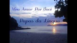 Papas da Língua - Meu Amor Por Você