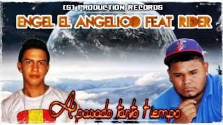 A pasado tanto tiempo ENGEL EL ANGELICO FEAT RIDER1