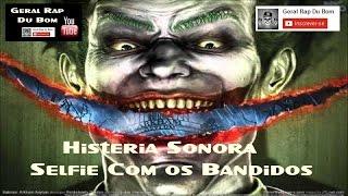Geral Rap Du Bom $$HISTERIA SONORA-SELFIE COM OS BANDIDOS$$ NOVA $$2015$$