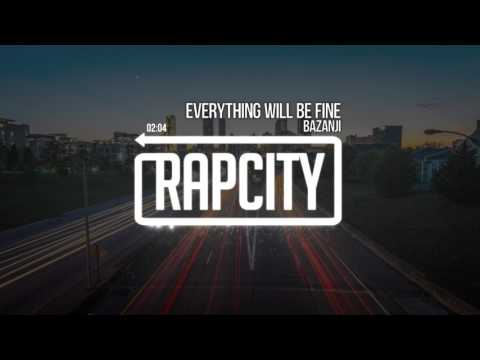Bazanji - Everything Will Be Fine (Prod. Bazanji & Ryan Cody)