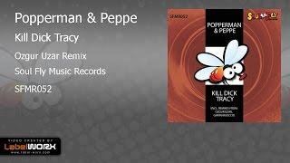 Popperman & Peppe - Kill Dick Tracy (Ozgur Uzar Remix)