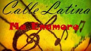 Calle latina -ME ENAMORE