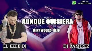 AUNQUE QUISIERA - MIKY WOODZ ✘ ÑEJO ✘ RAMIREZ DJ ✘ EL EZEE DJ