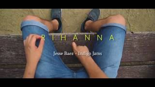 RIHANNA ft Jesse Baez & Indigo Jams (unofficial videoclip)