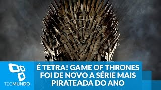 É tetra! Game of Thrones foi de novo a série mais pirateada de 2015