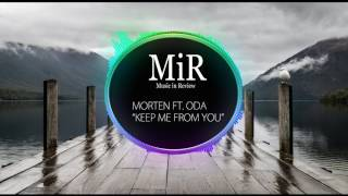 """""""Keep Me From You"""" - MORTEN Ft. ODA"""