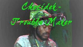 Chezidek - Trouble Maker