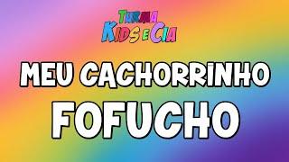 MEU CACHORRINHO FOFUCHO (Música Gospel Infantil)