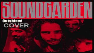Outshined- Soundgarden (Cover)  R.I.P. CHRIS