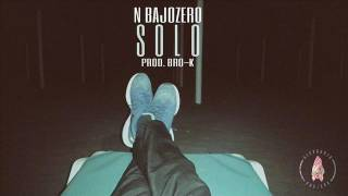 N BAJOZERO - SOLO (PROD. BRO-K)