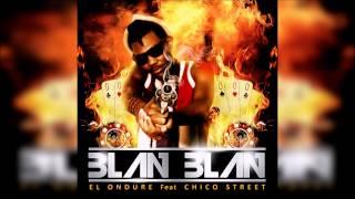 El Ondure Ft. Chico Street & David 22 - Blan Blan (Official Audio)