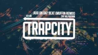 Zay Hilfigerrr - Juju On Dat Beat (Muffin Remix)