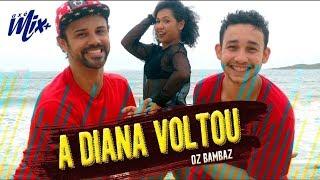 A Diana Voltou - Oz Bambaz / Axé Mix Mais