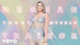 Meghan Trainor - TREAT MYSELF (Audio)