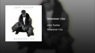 John Tucker - Wherever I Go