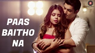 Paas Baitho Na - Official Music Video   Sharad Malhotra & Zoya Chaterjee   Ram CV   Altaaf Sayyed