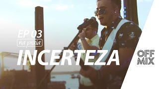 Incerteza - Matheus & Kauan - OffMix DVD 'Na Praia' Ep. 03