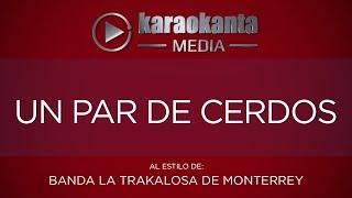 Karaokanta - Banda La Trakalosa de Monterrey - Un par de cerdos