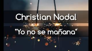 Yo no se mañana - Christian Nodal (Letra)