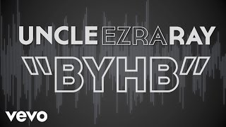 Uncle Ezra Ray - B.Y.H.B. (Lyric Video)