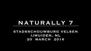 Naturally 7 - IJmuiden, NL (N7Moments) 20 March 2016