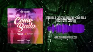 Karolyns & Christian Herrera - Como Baila (Prod by Star Company) AUDIO OFICIAL