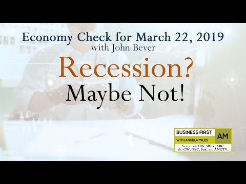 Economy Check 3/22/2019: Recession?  Maybe Not!