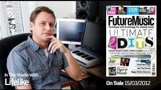 Lifelike In The Studio With Future Music Magazine issue 251