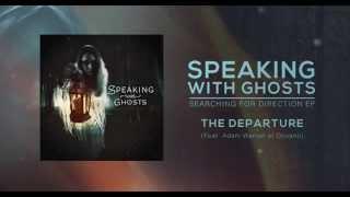 """Speaking With Ghosts - """"The Departure"""" (Feat. Adam Warren of Oceano)"""