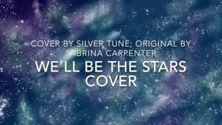 We'll Be The Stars cover, Original by Sabrina Carpenter