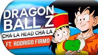 DRAGON BALL Z - CHA-LA HEAD CHA-LA (FULL) (FT RODRIGO FIRMO) CANTOR OFICIAL | ABERTURA 1 PORTUGUES