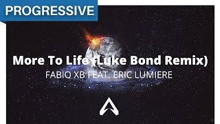 Fabio XB Feat. Eric Lumiere - More To Life (Luke Bond Remix)