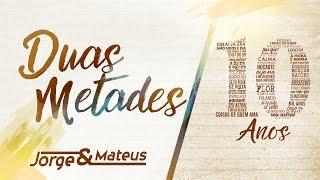 Jorge & Mateus - Duas Metades - [10 Anos Ao Vivo] - (Vídeo Oficial)