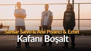 Sansar Salvo & Ezhel & Anıl Piyancı - Kafanı Boşalt (Street Cypher)