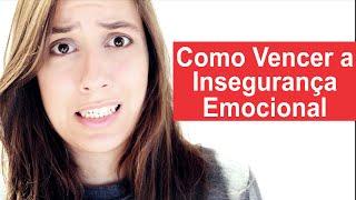 #3 Como Vencer a Insegurança Emocional - Da Série: Controle da Ansiedade