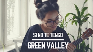 SI NO TE TENGO - GREEN VALLEY | Cover