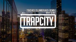 What So Not - Touched (Slumberjack Remix)