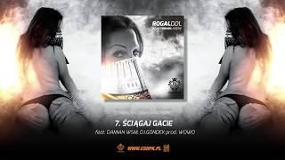 Rogal DDL / CS - ŚCIĄGAJ GACIE ft. Damian WSM // + DJ Gondek // Prod. WOWO.