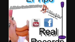 El Tipo - A Ella Le Gusta El Hot Dog Real Records Prod