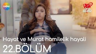 Hayat ve Murat hamilelik hayali   Aşk Laftan Anlamaz 22.Bölüm