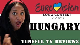 Eurovision 2017 - HUNGARY - Tuneful TV Reaction & Review