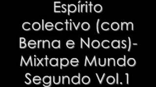 Espírito Colectivo (C/ Berna e Nokas) - Mundo Segundo (Mixtape Mundo Segundo Vol.1)