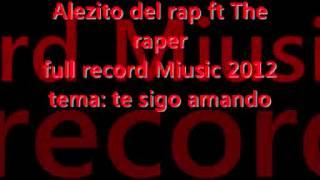 Alezito del rap Ft The raper Ful record Miusic Te sigo Amando