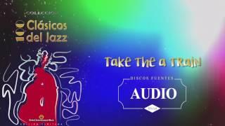 Take The A Train  - Duke Ellington And His Orchestra / Discos Fuentes
