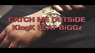 Kingk (Catch Me OutSide) ft BiGGz / Shot By FiREFiLMz HD+